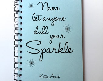 Never Let anyone Dull Your Sparkle, Bullet Journal, Notebook, Spiral Journal,  Sketchbook, Journal, personalized, Custom, Spiral Notebook