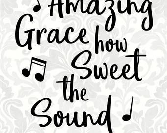 Amazing grace how sweet the sound (SVG, PDF, Digital File Vector Graphic)