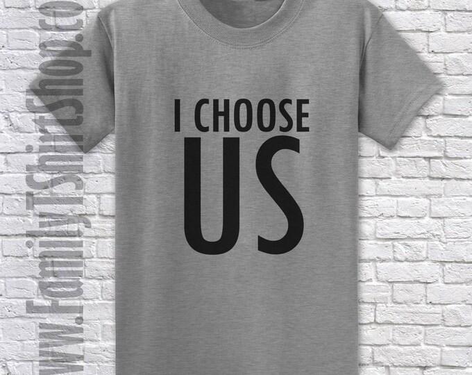 I Choose Us T-shirt