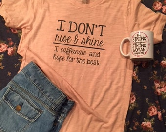 I Don't Rise and Shine, I Caffeinate and Hope For The Best Shirt - Funny Coffe Shirt - I Love Coffee Shirt - Mom Shirt - Im Tired Shirt