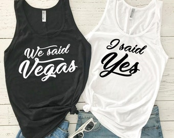 Bachelorette Party Shirts - Vegas Bachelorette - Bridesmaid Tanks - Vegas Shirts - Bridal Party - I Said Yes - We Said Vegas - Vagas Bach