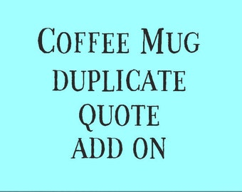 Coffee Mug Duplicate Quote add on