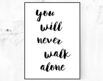 You will never walk alone - Typography, Motivational Print, Inspirational Quote, Wisdom Quote, Modern Wall Art, Digital Download