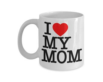 I Love My Mom, Coffee Mug Gift for Mom, Mothers Day, Christmas or Birthday. New Mom, First Time Mom Gift