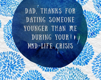 Dad - Thanks for dating someone younger than me during your mid-life crisis - funny sarcastic card
