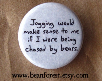 "jogging would make sense if I were being chased by bears - 1.25"" pinback button badge - refrigerator fridge magnet - couch potato bicycle"
