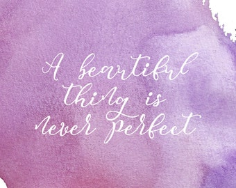 A Beautiful Thing Is Never Perfect Print // INSTANT DOWNLOAD // Watercolor  Quote /