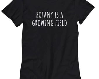 Funny Botany Shirt - Botanist Gift Idea - Botany Is A Growing Field - Women's Tee