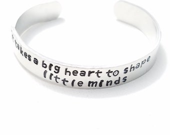 Custom Hand Stamped Jewelry Cuff It Takes a big heart to shape little minds teacher Gift