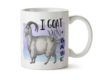 I Goat You Babe, Goat Lovers Gift, Funny Goat Gift, Funny Coffee Mugs, Gift for Girlfriend, Valentines Gift, Goat Coffee Mug, Goat Cup