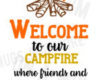 """Camping SVG """"WELCOME to our campfire, where friends and marshmallows get toasted at the same time!"""" DIGITAL image only"""