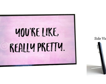 You're Like Really Pretty Wood Sign - Mean Girls quote - Teen Girl Gift - Vanity Art - 5x7 quality black wood plaque with stand