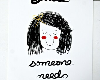 Print - smile someone needs it-