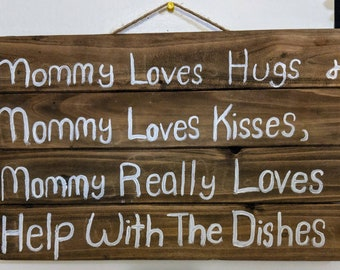 """Funny kitchen home Decor.Mommy Loves hugs & Mommy loves kisses. Mommy Really loves help with the dishes. 12""""/17"""""""