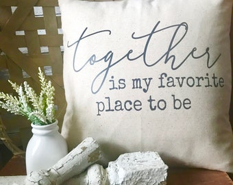 Together is my Favorite Place to be Pillow | Farmhouse Decor | Farmhouse Pillow | Pillow Cover | Better Together | Wedding Gift