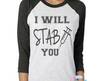 Nurse Shirt, Funny Nurse Shirt, Nurse T Shirt, Nursing School Gift, Nurse Gift, Funny Nurse Gift, RN Shirt, I Will Stab You, Funny Shirt
