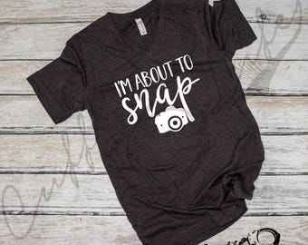 I'm About To Snap Boyfriend Fit Tee / Photographer Shirt / Camera Shirt / Comfy Tee / Quote Shirt / Photography Shirt / Funny Quote Shirt mrk43