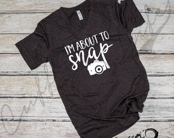 I'm About To Snap Boyfriend Fit Tee / Photographer Shirt / Camera Shirt / Comfy Tee / Quote Shirt / Photography Shirt / Funny Quote Shirt