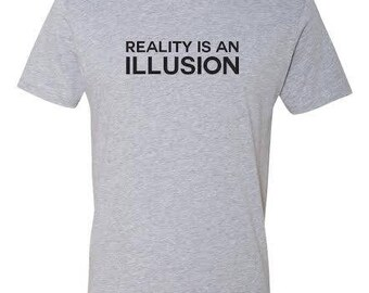 Reality Is An Illusion T