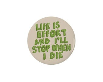 Life Is Effort Pinback Button