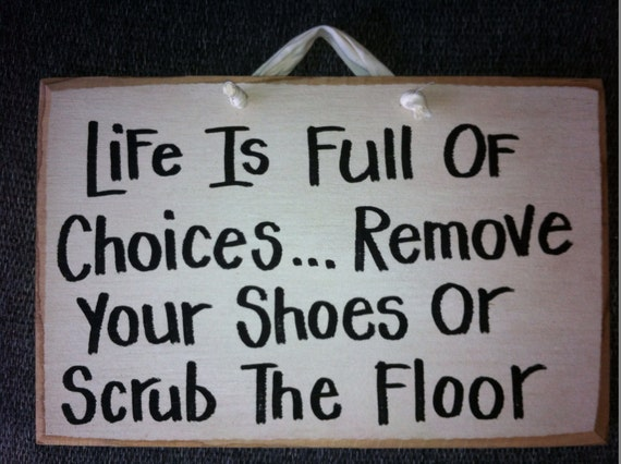 Foyer Window Quotes : Life full choices remove shoes scrub floor sign porch foyer