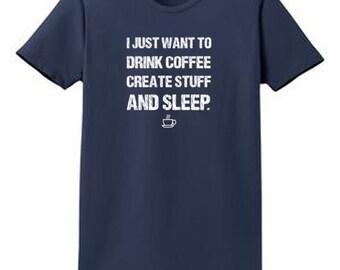 Drink Coffee Create Stuff And Sleep Printed T Shirt Womens cotton short sleeve S M L XL 2XL 3XL 4XL Port and Company