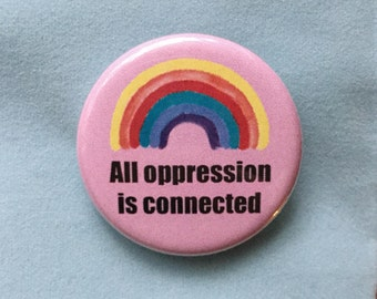 All oppression is connected button - Intersectionality button - Rainbow button