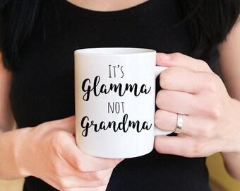 It's Glamma NOT Grandma Mug Grandma Coffee Mug - Glamma Mug Gift Grandma Gift - Gifts for Grandma Grandmother Mug - Grandmother Gift Tea Mug