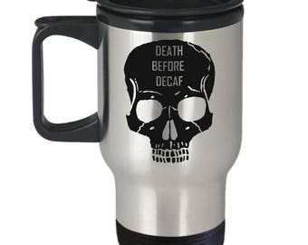 Death Before Decaf Travel Mug - Funny Skull Caffeinated Coffee Cup Gift