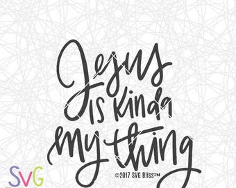 Christian SVG DXF, Jesus is Kinda My Thing, Quote, Hand Lettered Original Design, Faith, Cricut & Silhouette Compatible Cutting file