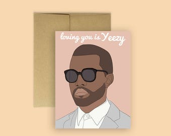 """Kanye West """"Loving You is Yeezy"""" Romantic Valentine's Day card -- Funny V-Day Card, Kanye West Card, Hip Hop Card, Love Card, Kanye West"""