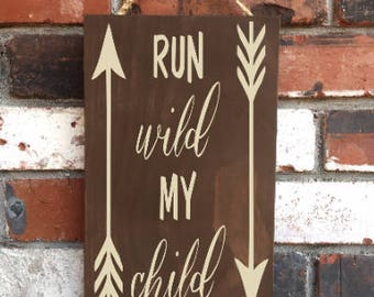 Run Wild My Child - Wood Sign - Nursery - Decor - Woodland - Adventure - Kids - Room - Tribal - Arrow - Baby Shower Gift