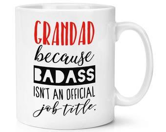 Grandad Because Badass Isn't An Official Job Title 10oz Mug Cup
