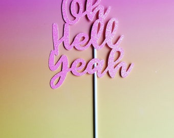 OH HELL YEAH cake topper -glitter cake topper-graduation-birthday-wedding-celebrate-baby shower-bridal shower-party-decoration-dessert