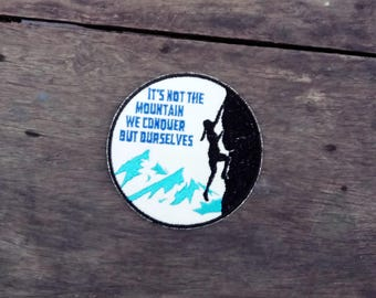 Mountain Climbing - It is not the mountain we conquer but ourselves - Embroidery  Iron on Patch