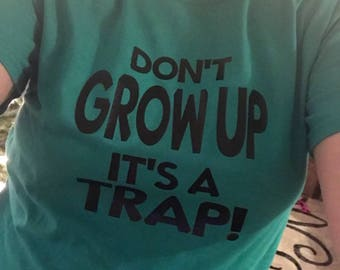 Don't grow up it's a trap! IRON ON VINYL