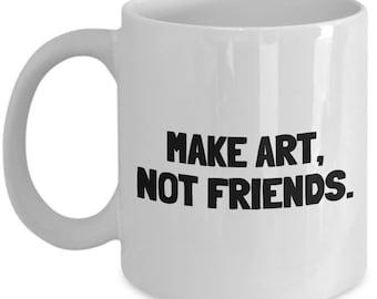 Funny Artist Mug - Art Teacher Gift Idea - Make Art, Not Friends