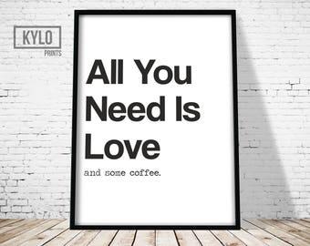 All You Need is Love Coffee Print, Printable Art, Quote Print, Love Quote, Funny Print, Funny Quote, Typography, Office Wall Art, Coffee Art