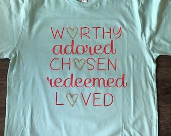 Worthy! Loved! Choose! Spiritual Shirts, Womans Shirts, Empowering,