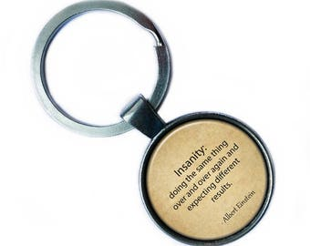 """Albert Einstein """"Insanity: doing the same thing over and over again and expecting different results."""" Keychain Keyring"""