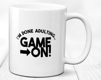 Im done adulting / game on mug / gamer coffee mug / gamer mug / coffee mug / gamer gift / gaming mug / mug / gamer / funny mug / 11 oz mug