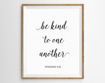 Scripture Print, Be kind to One Another, Bible Verse Art, Ephesians 4:32, Bible Verse, Bible Verse Print, Christian Quotes, Scripture Art