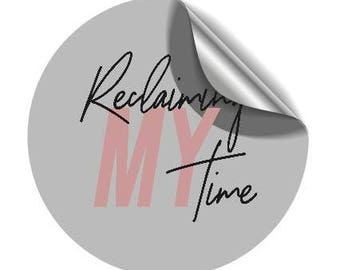 """Reclaiming My Time - 2"""" Stickers - Glossy - Singles or by Sheet (12)"""