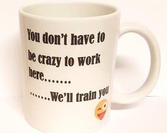 Work Office Mug - Workplace Humour - Funny Coffee Drinkers Mug - Crazy Mug - Office Worker - 11 Ounce Mug - Ceramic Ware - Co Worker Gift