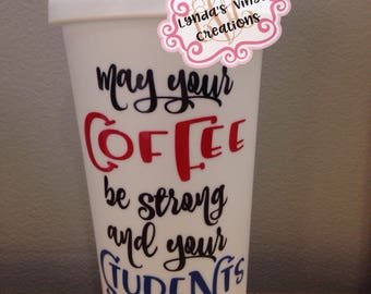 May your coffee be strong and your students be calm Personalized Coffee Travel Mug//teacher gift