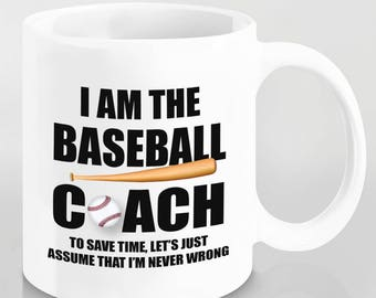 Baseball Coach Gift - I Am The Baseball Coach to Save Time Let's Assume that I'm Always Right Coffee Mug