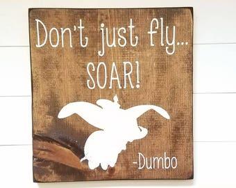 Don't Just Fly SOAR - Wood Dumbo Sign - Disney - Farmhouse Decor - Rustic Decor - Kid Room Decor - Kid Decor - Rustic Wood Sign