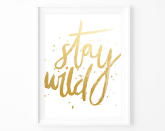 Stay Wild in Gold | Downloadable Gold Hand Drawn Typographic Wall Art Print