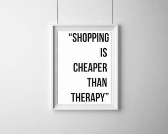 Shopping Is Cheaper Than Therapy Typography Print