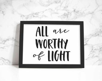 All Are Worthy of Light print, wall art, quote